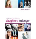 Daughters in Danger: Helping Our Girls Thrive in Today's Culture