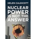 Nuclear Power is Not the Answer: To Global Warming or Anything Else