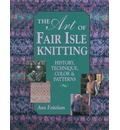 The Art of Fair Isle Knitting: History, Technique, Color and Pattern