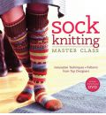Sock Knitting Master Class: Innovative Techniques & Patterns from Top Designers