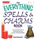 Everything Spells and Charms Book: Cast Spells That Will Bring You Love, Success, Good Health, and More