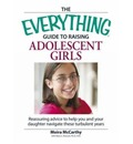 "The ""Everything"" Guide to Raising Adolescent Girls: An Essential Guide to Bringing Up Self-Confident, Healthy Girls in Today's World"
