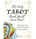 The Only Tarot Book You'll Ever Need: Interpret the Cards That Hold Your Future