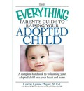 """The """"Everything"""" Parent's Guide to Raising Your Adopted Child: A Complete Handbook to Welcoming Your Adopted Child into Your Heart and Home"""