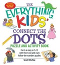 The Everything Kids' Connect the Dots Puzzle and Activity Book: Fun is as Easy as 1-2-3 with These Cool and Crazy Follow-the-Numbers Puzzles