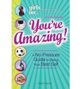 """Girls Inc."" Presents: You're Amazing!: A No-Pressure Gude to Being Your Best Self"