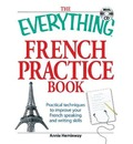 The Everything French Practice Book: Practical Techniques to Improve Your French Speaking and Writing Skills