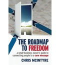 The Roadmap to Freedom: A Small-Business Owner's Guide to Connecting People to a Core Message