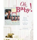 Oh Baby!: Precious, Adorable, Lovable Ideas for Scrapbooking Baby Pages