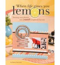 When Life Gives You Lemons: Turning Sour Photos into Sweet Scrapbook Layouts