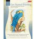 Beginner's Guide Get Started Painting: Explore Acrylic, Oil, Pastel, and Watercolor