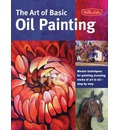 The Art of Basic Oil Painting: Master Techniques for Painting Stunning Works of Art in Oil-Step by Step