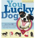 You Lucky Dog: More Than 30 Craft Projects to Unleash Your Pup's Personality