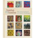 Twelve by Twelve: The International Art Quilt Challenge