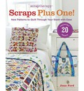 ScrapTherapy Scraps Plus One!: New Patterns to Quilt Through Your Stash with Ease