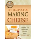 101 Recipes for Making Cheese: Everything You Need to Know Explained Simply