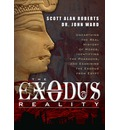 Exodus Reality: Unearthing the Real History of Moses, Identifying the Pharaohs, and Examining the Exodus from Egypt