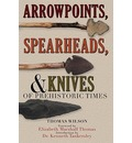 Arrowpoints, Spearheads, and Knives of Prehistoric Times