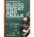 Blood, Sweat and Chalk: The Ultimate Football Playbook: How the Great Coaches Built Today's Game