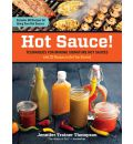 Hot Sauce!: Techniques for Making Signature Hot Sauces, with 32 Recipes to Get You Started; Includes 60 Recipes for Using Hot Sauces in Everything from Breakfast to Barbecue
