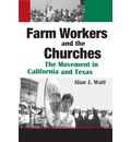 Farm Workers and the Churches: The Movement in California and Texas