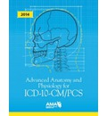 Advanced Anatomy and Physiology for ICD-10-CM/PCS 2014