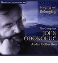 Longing and Belonging: The Complete John O'Donohue Audio Collection