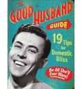 The Good Husband Guide: 19 Rules for Keeping Your Wife Satisfied