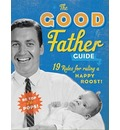 The Good Father Guide: 19 Rules for Ruling a Happy Roost!