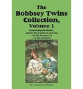 The Bobbsey Twins Collection, Volume 1: Merry Days Indoors and Out; In the Country; At the Seashore