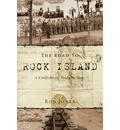 The Road to Rock Island: A Confederate Soldier's Story