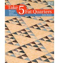 Take 5 Fat Quarters: 15 Easy Quilts Patterns