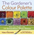 The Gardener's Colour Palette: Paint Your Garden with 100 Extraordinary Flower Choices