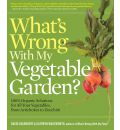 What's Wrong With My Vegetable Garden?: 100% Organic Solutions for All Your Vegetables, from Artichokes to Zucchini