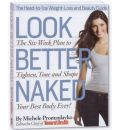 Look Better Naked: The Six-Week Plan to Tighten, Tone, and Shape Your Best Body Ever!