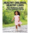 Health Children, Healthy Lives: The Wellness Guide for Early Childhood Progams