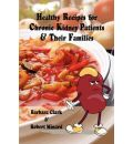 Healthy Recipes for Chronic Kidney Patients & Their Families
