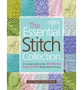 The Essential Stitch Collection: A Creative Guide to the 300 Stitches Every Knitter Really Needs to Know