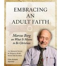 Embracing an Adult Faith: Marcus Borg on What it Means to be Chrstian: a 5 Session Study