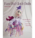 Fanciful Cloth Dolls: From Tip of the Nose to Curly Toes, a Step-by-step Visual Guide