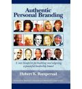 Authentic Personal Branding: A New Blueprint for Building and Aligning a Powerful Leadership Brand