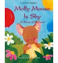 Molly Mouse Is Shy: A Story of Shyness