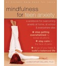 Mindfulness for Teen Anxiety: A Workbook for Overcoming Anxiety at Home, at School, and Everywhere Else