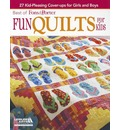 Fun Quilts for Kids: 27 Kid-pleasing Cover-ups for Girls and Boys