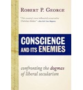 Conscience and Its Enemies: Confronting the Dogmas of Our Age
