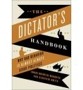 The Dictator's Handbook: Bad Behavior is Almost Always Good Politics