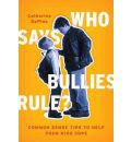 Who Says Bullies Rule?: Common Sense Tips to Help Your Kids to Cope