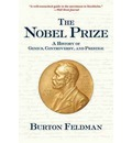 The Nobel Prize: A History of Genius, Controversy and Prestige