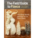 The Field Guide to Fleece: 100 Sheep Breeds and How to Use Their Fibers