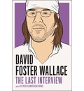 David Foster Wallace: The Last Interview and Other Conversations